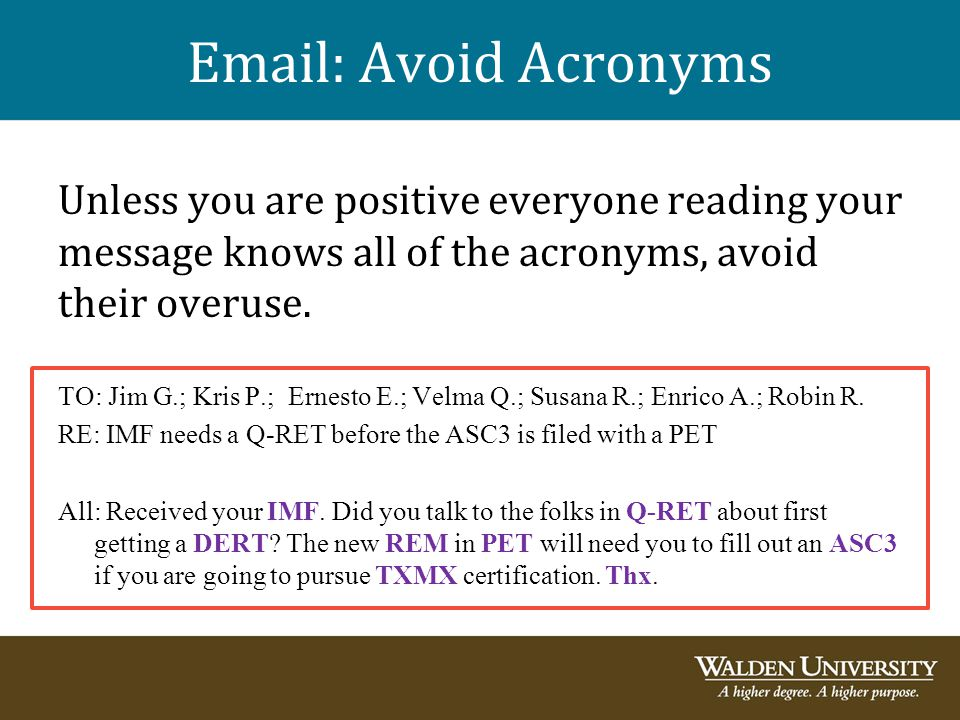 Email: Avoid Acronyms Unless you are positive everyone reading your message knows all of the acronyms, avoid their overuse.