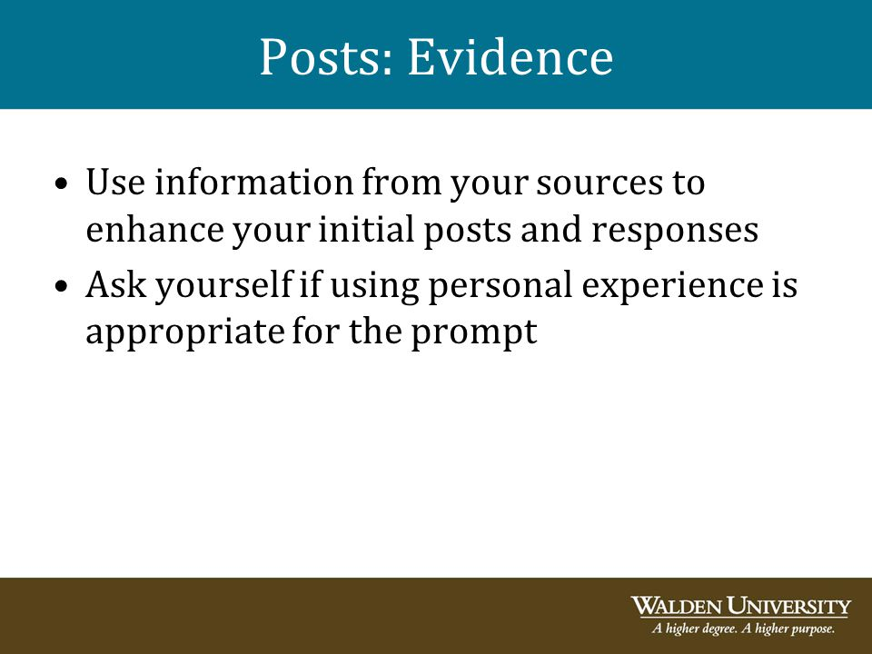 Posts: Evidence Use information from your sources to enhance your initial posts and responses.