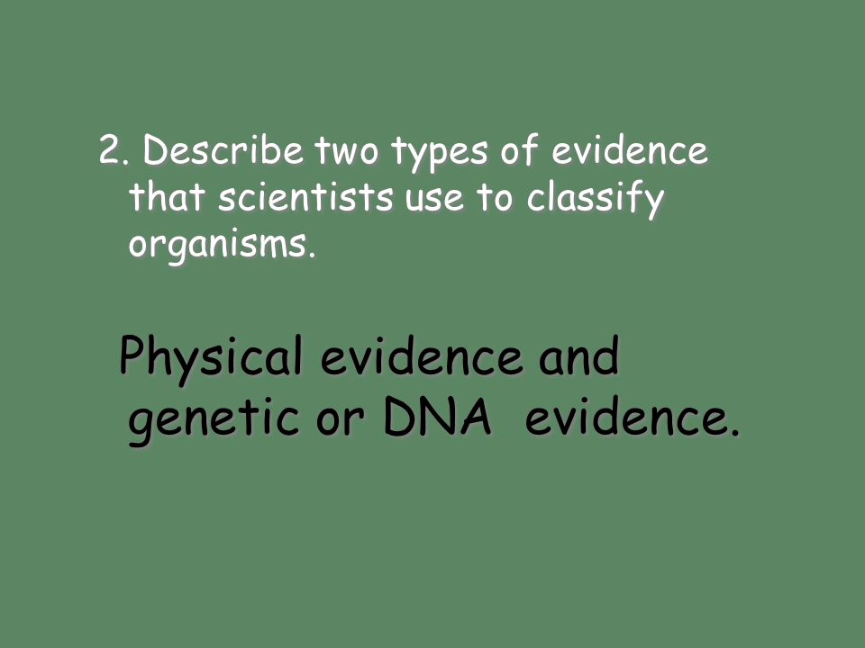 Physical evidence and genetic or DNA evidence.