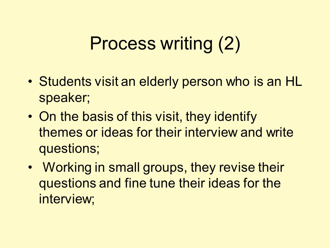 Process writing (2) Students visit an elderly person who is an HL speaker;