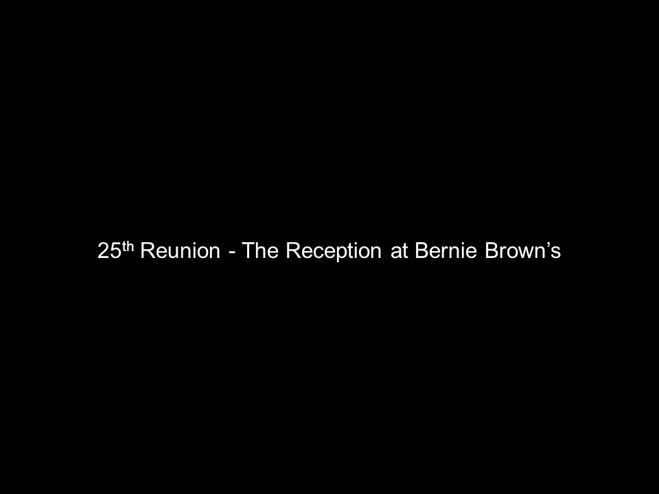 25th Reunion - The Reception at Bernie Brown's