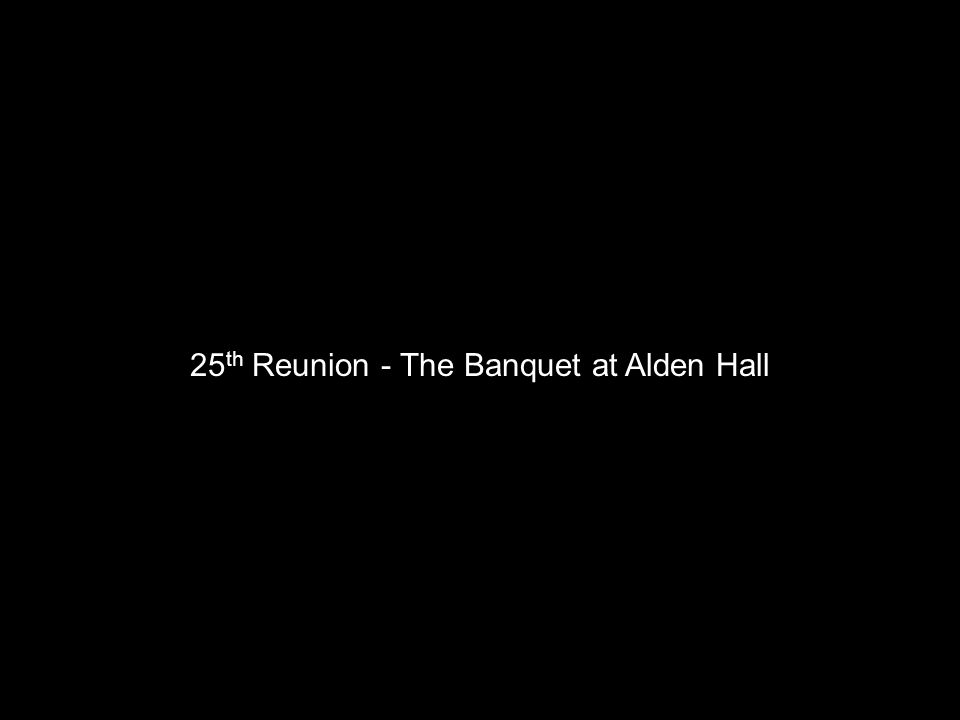 25th Reunion - The Banquet at Alden Hall