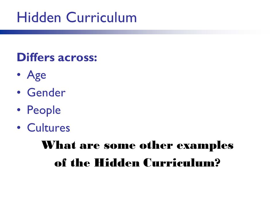 What are some other examples of the Hidden Curriculum