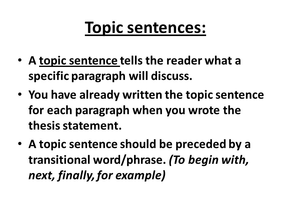 Topic sentences: A topic sentence tells the reader what a specific paragraph will discuss.