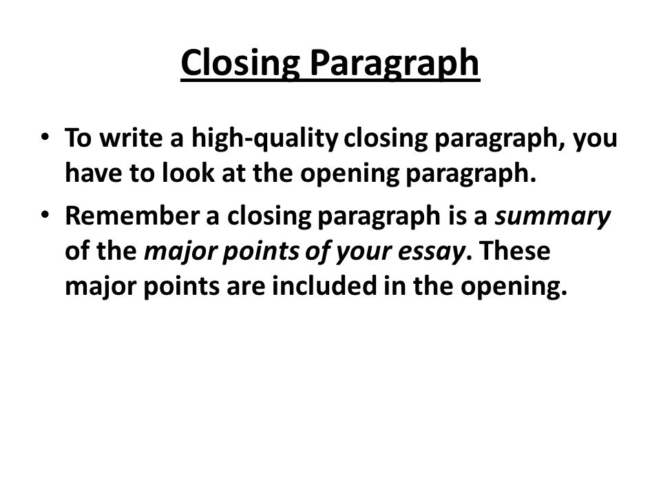 Closing Paragraph To write a high-quality closing paragraph, you have to look at the opening paragraph.