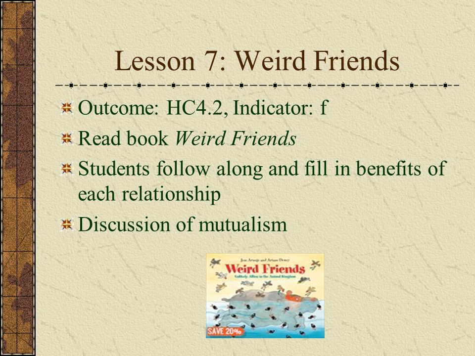 Lesson 7: Weird Friends Outcome: HC4.2, Indicator: f