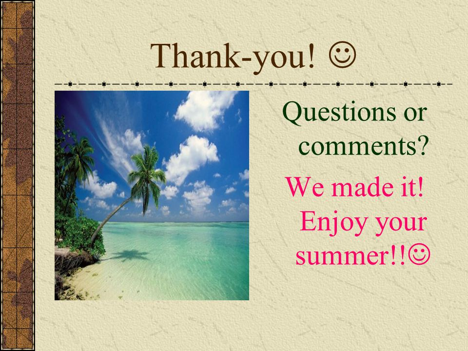 We made it! Enjoy your summer!!
