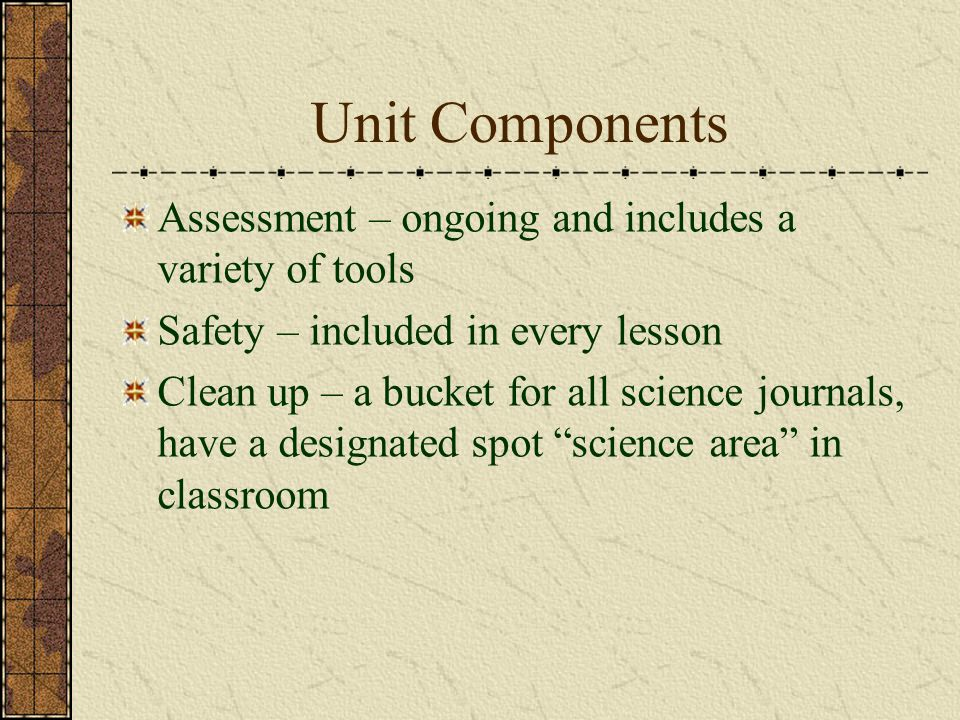 Unit Components Assessment – ongoing and includes a variety of tools