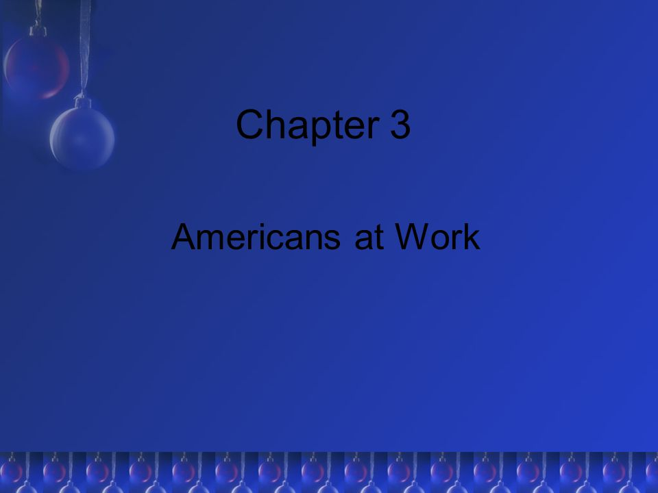 Chapter 3 Americans at Work