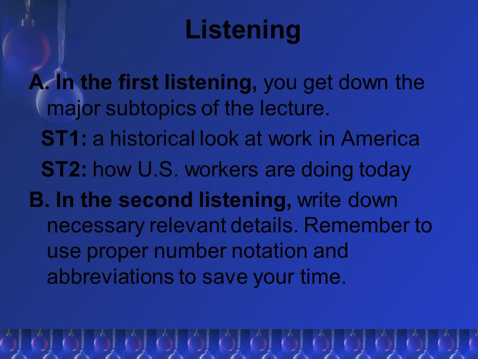 Listening A. In the first listening, you get down the major subtopics of the lecture. ST1: a historical look at work in America.
