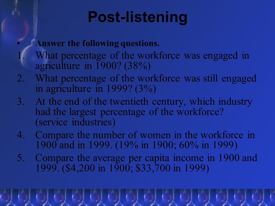 Post-listening Answer the following questions. What percentage of the workforce was engaged in agriculture in 1900 (38%)