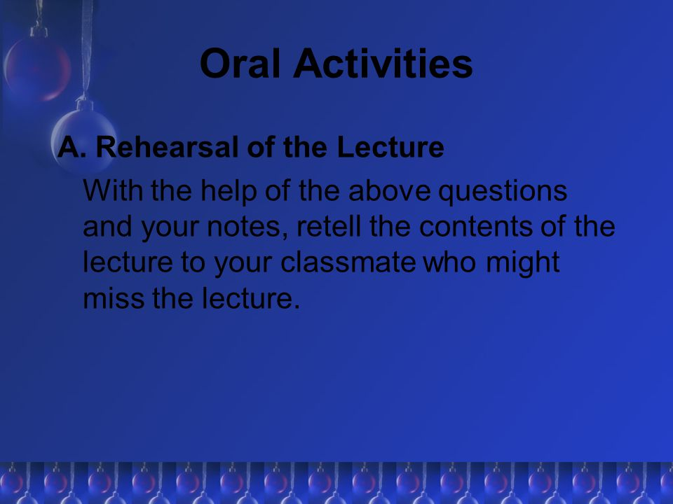 Oral Activities A. Rehearsal of the Lecture