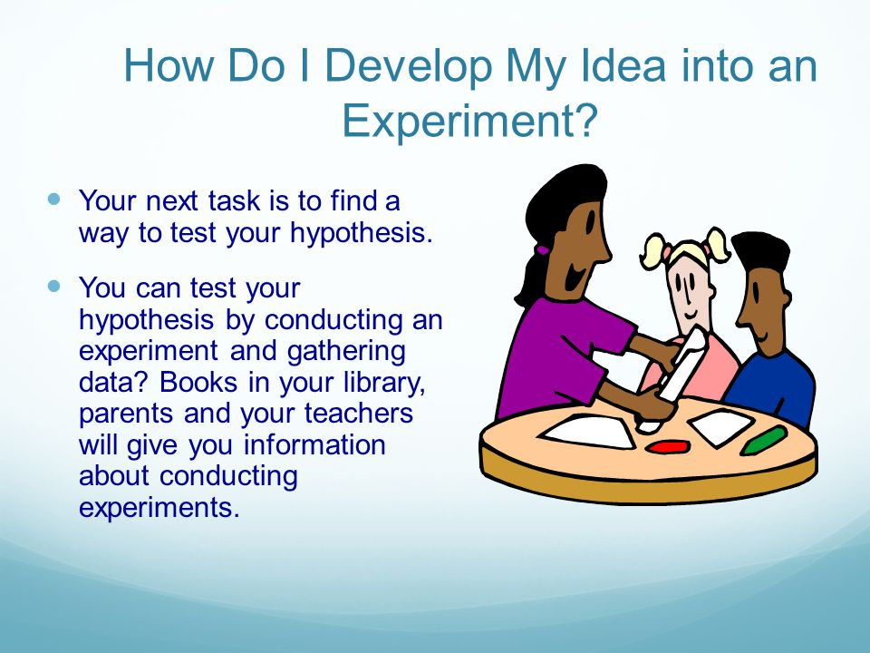 How Do I Develop My Idea into an Experiment