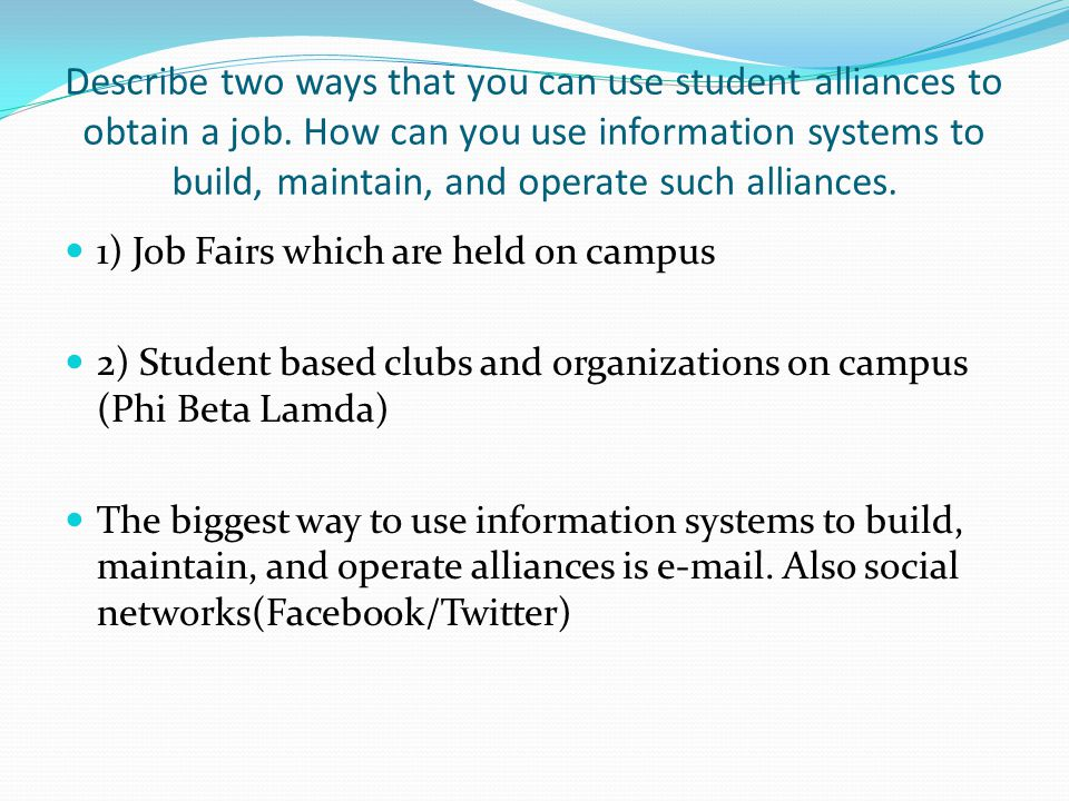 Describe two ways that you can use student alliances to obtain a job
