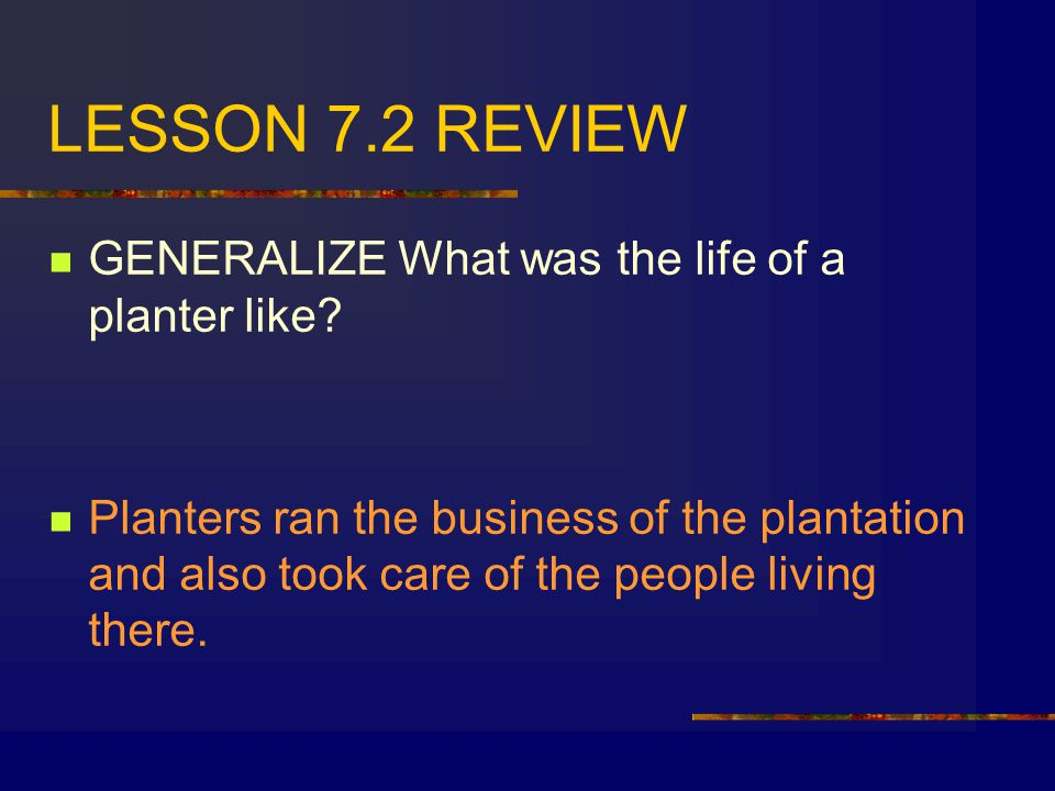 LESSON 7.2 REVIEW GENERALIZE What was the life of a planter like
