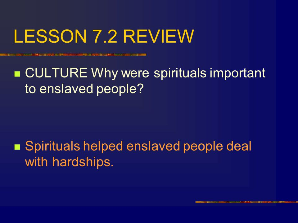 LESSON 7.2 REVIEW CULTURE Why were spirituals important to enslaved people.