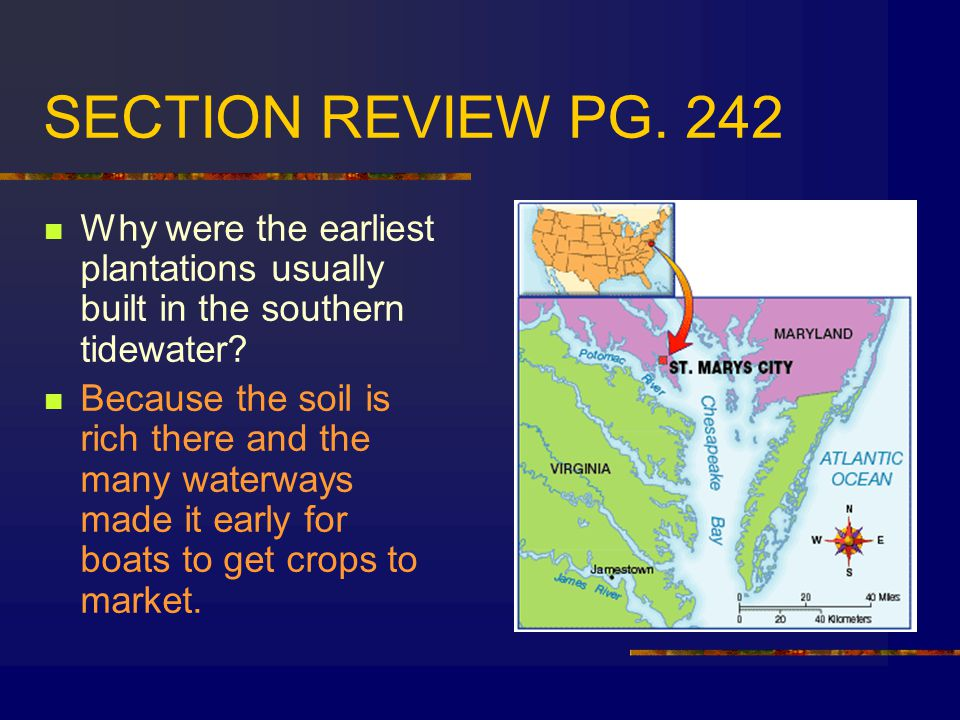 SECTION REVIEW PG. 242 Why were the earliest plantations usually built in the southern tidewater