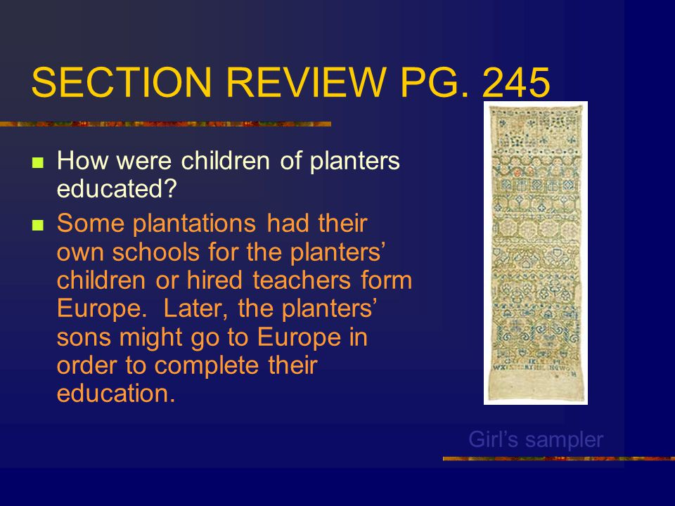 SECTION REVIEW PG. 245 How were children of planters educated