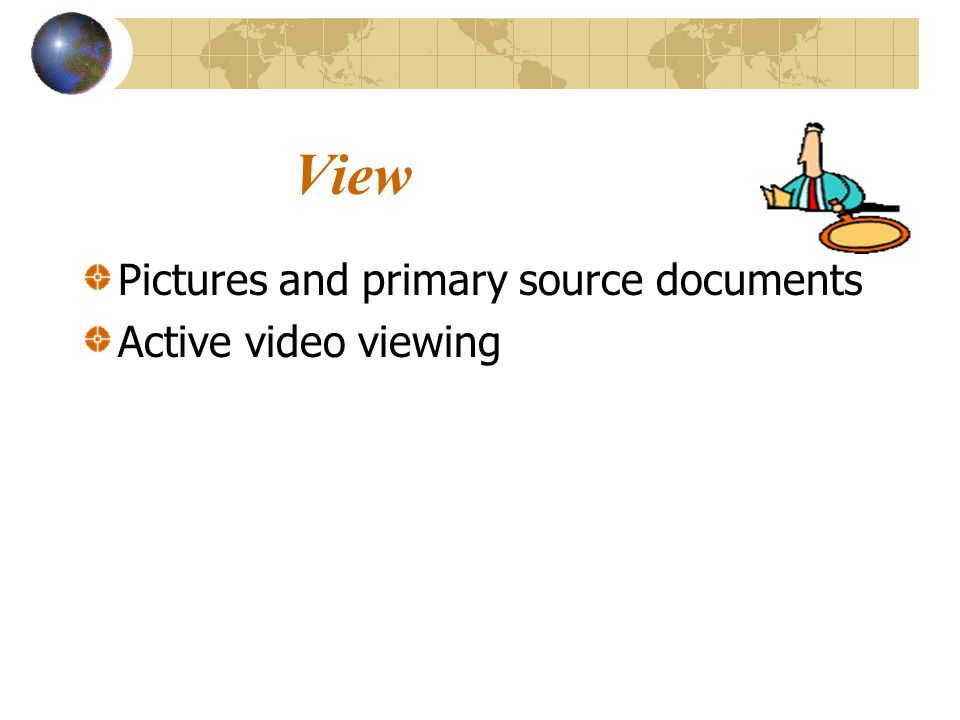 View Pictures and primary source documents Active video viewing