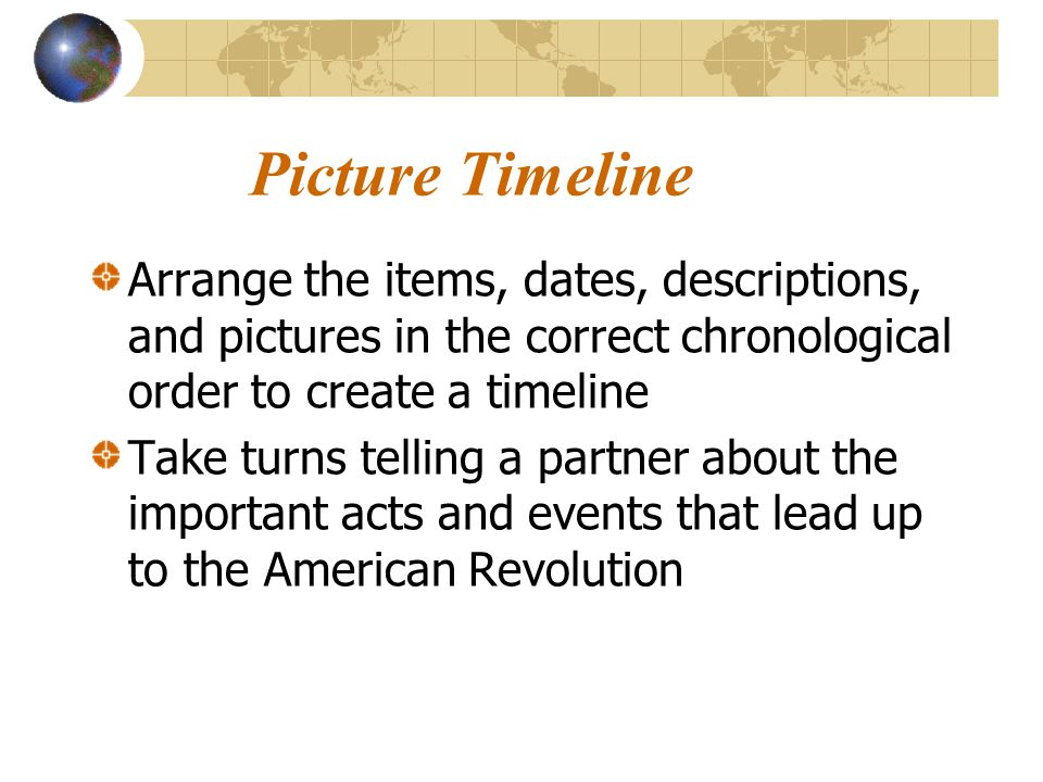 Picture Timeline Arrange the items, dates, descriptions, and pictures in the correct chronological order to create a timeline.