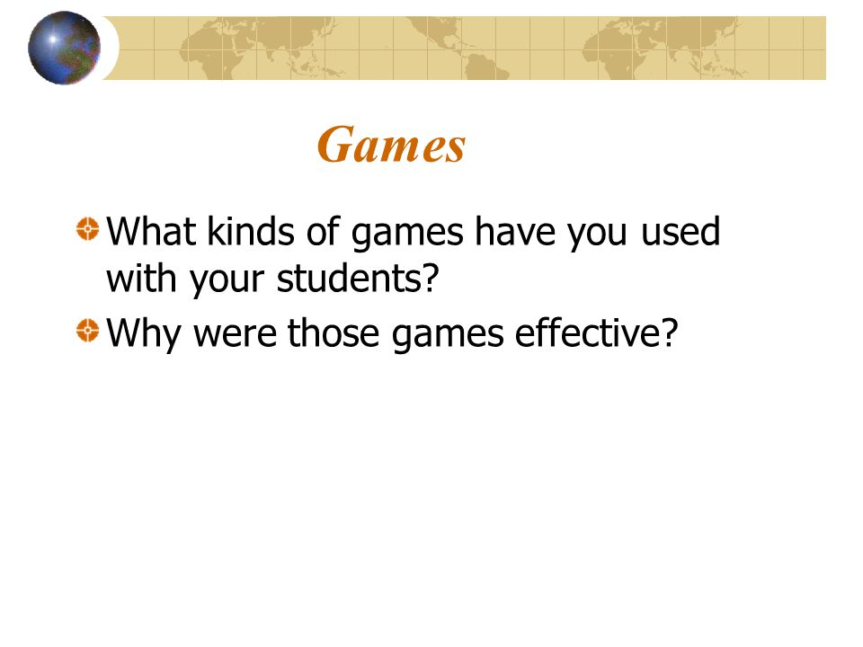 Games What kinds of games have you used with your students