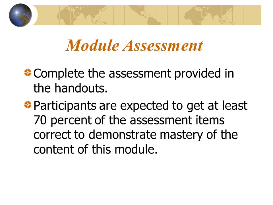 Module Assessment Complete the assessment provided in the handouts.