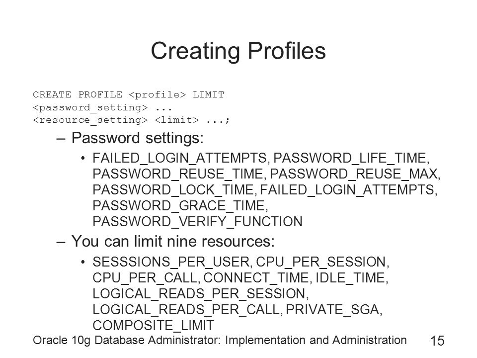 Creating Profiles Password settings: You can limit nine resources: