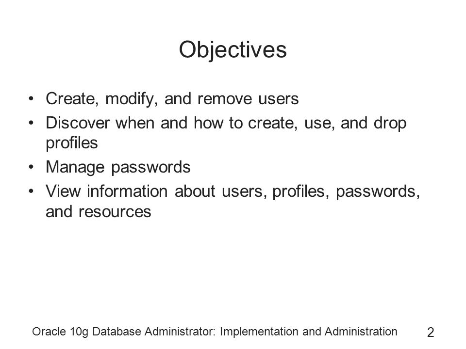 Objectives Create, modify, and remove users