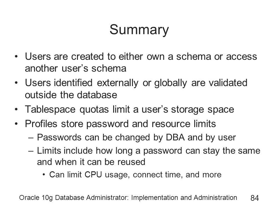 Summary Users are created to either own a schema or access another user's schema.