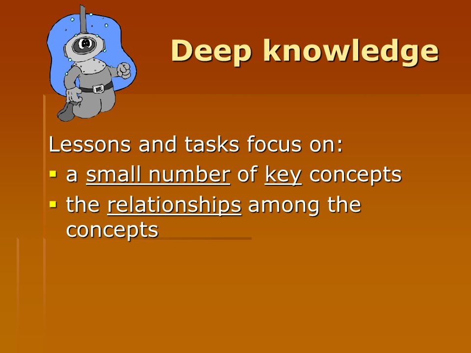 Deep knowledge Lessons and tasks focus on: