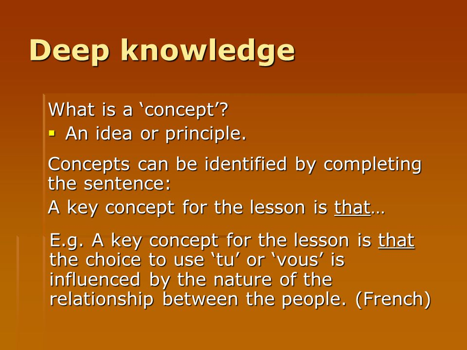 Deep knowledge What is a 'concept' An idea or principle.