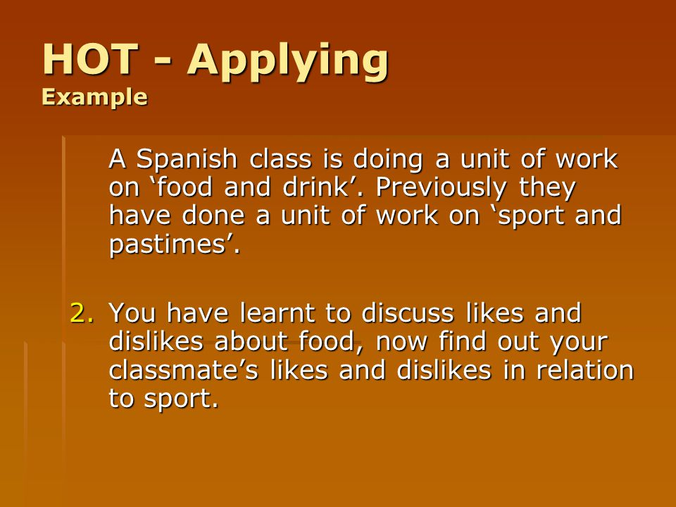 HOT - Applying Example A Spanish class is doing a unit of work on 'food and drink'. Previously they have done a unit of work on 'sport and pastimes'.