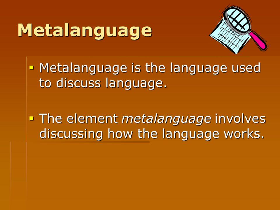 Metalanguage Metalanguage is the language used to discuss language.