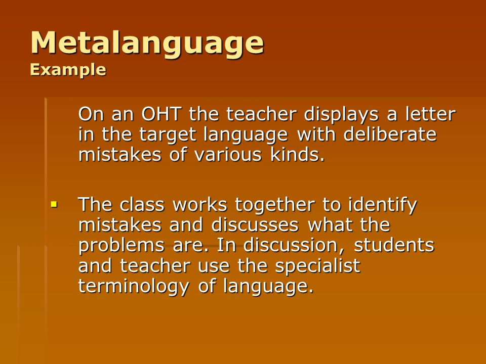 Metalanguage Example On an OHT the teacher displays a letter in the target language with deliberate mistakes of various kinds.