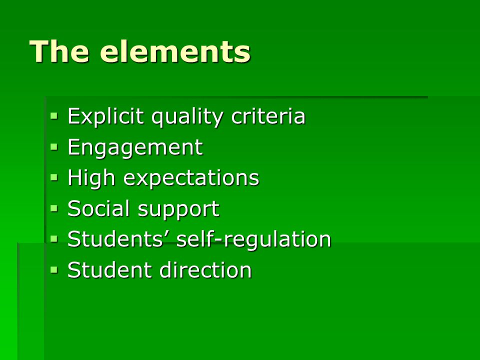 The elements Explicit quality criteria Engagement High expectations
