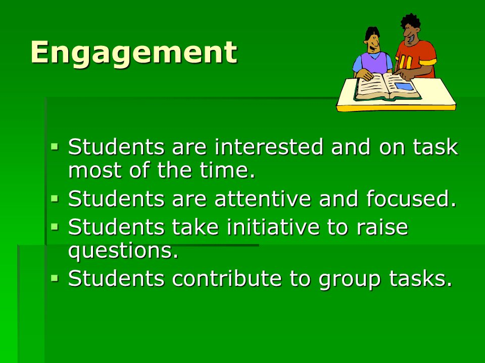 Engagement Students are interested and on task most of the time.