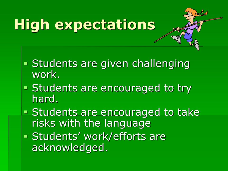 High expectations Students are given challenging work.