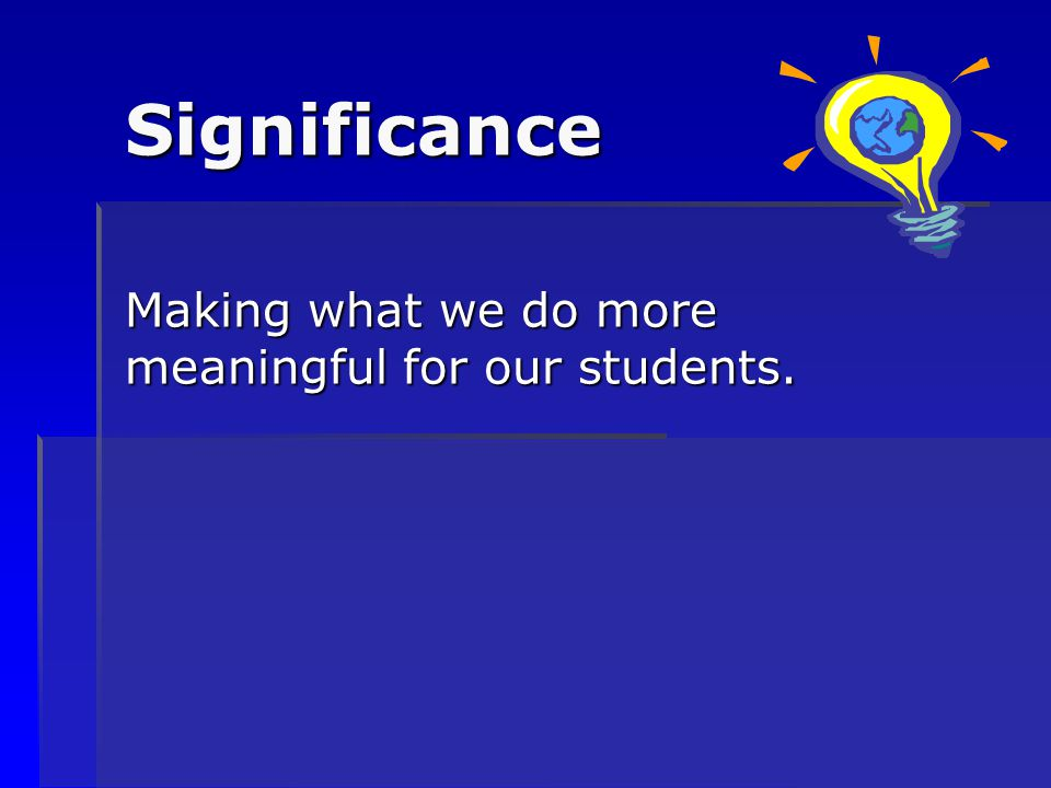 Making what we do more meaningful for our students.