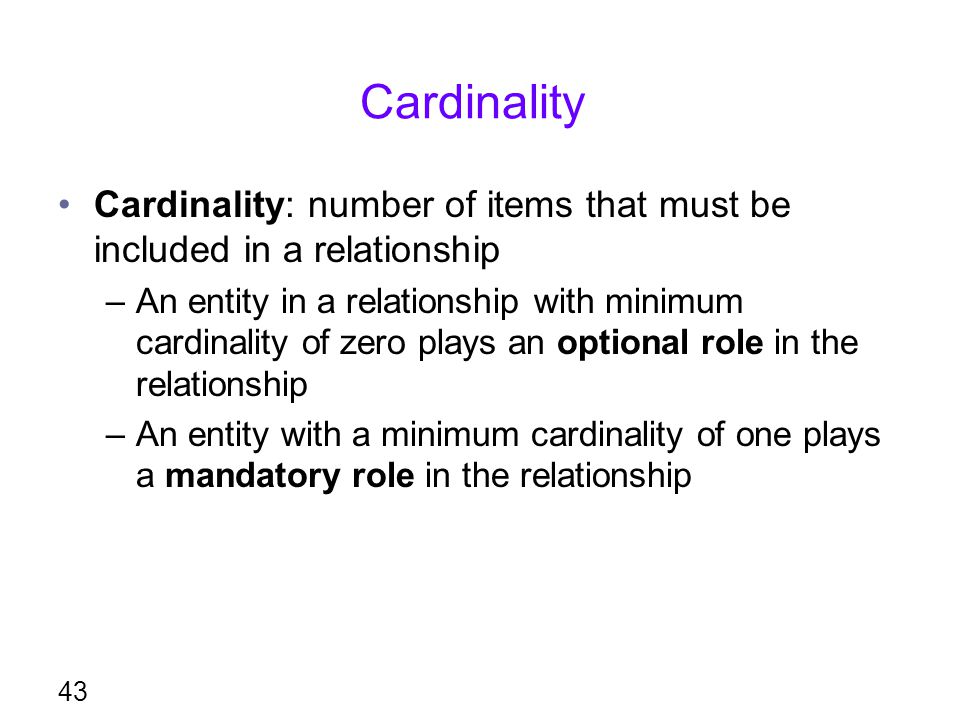 Cardinality Cardinality: number of items that must be included in a relationship.