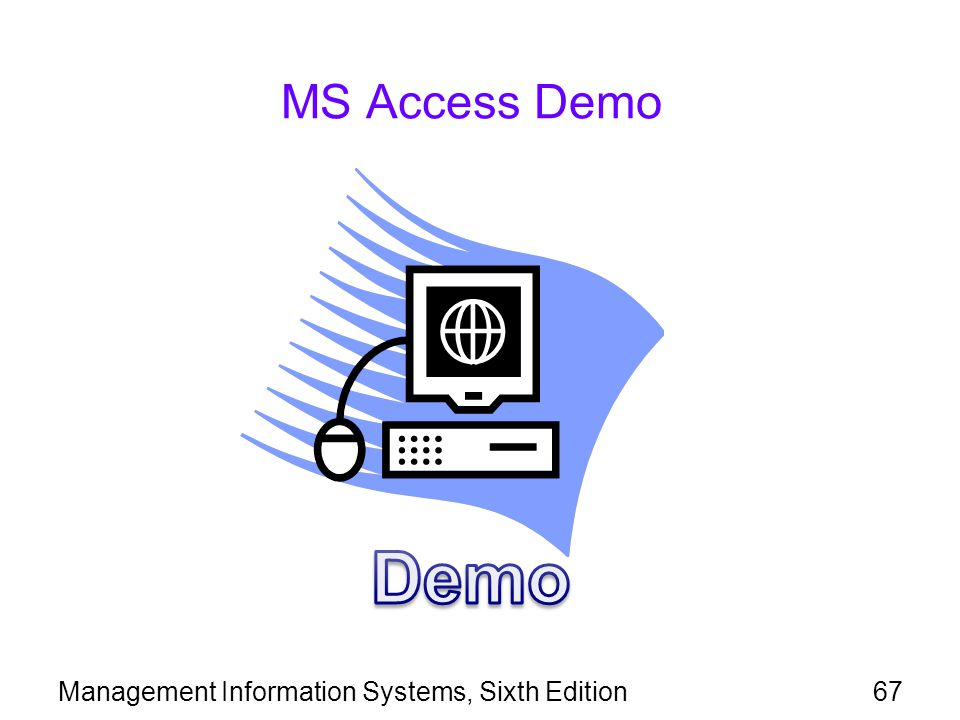MS Access Demo Demo Management Information Systems, Sixth Edition