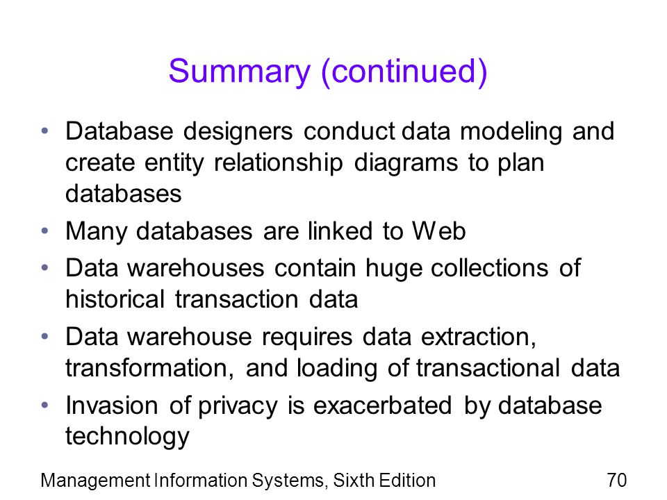 Summary (continued) Database designers conduct data modeling and create entity relationship diagrams to plan databases.