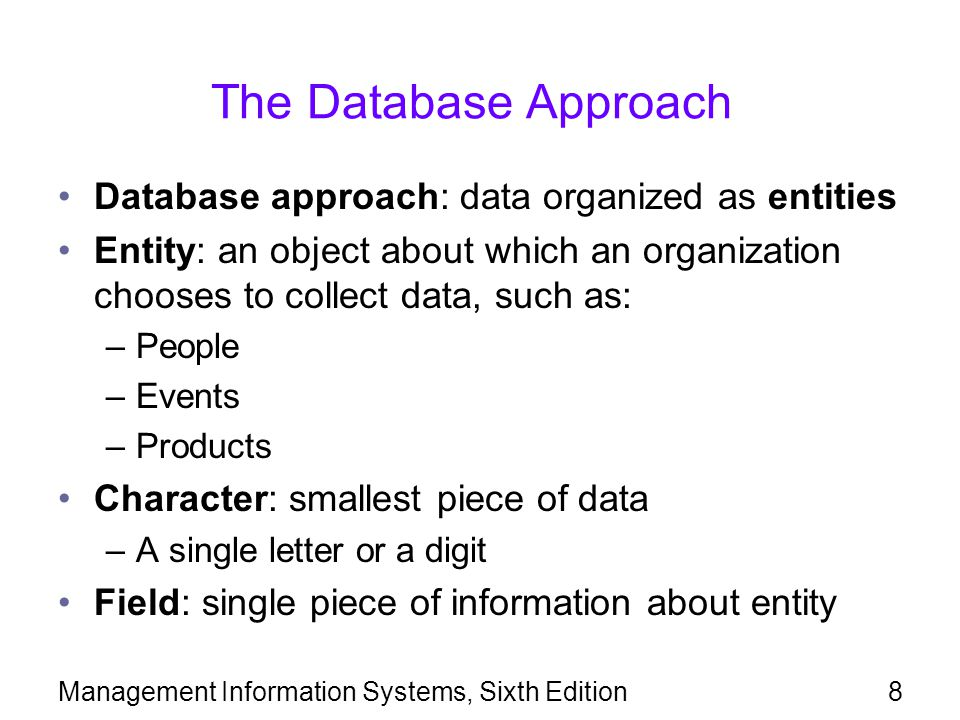 The Database Approach Database approach: data organized as entities