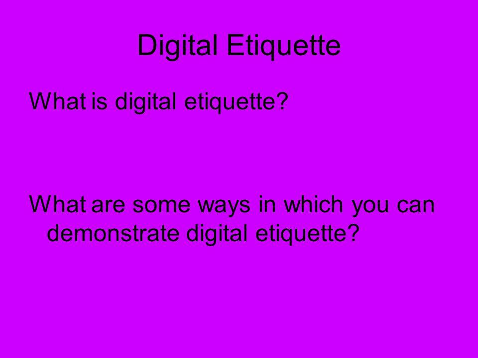 Digital Etiquette What is digital etiquette