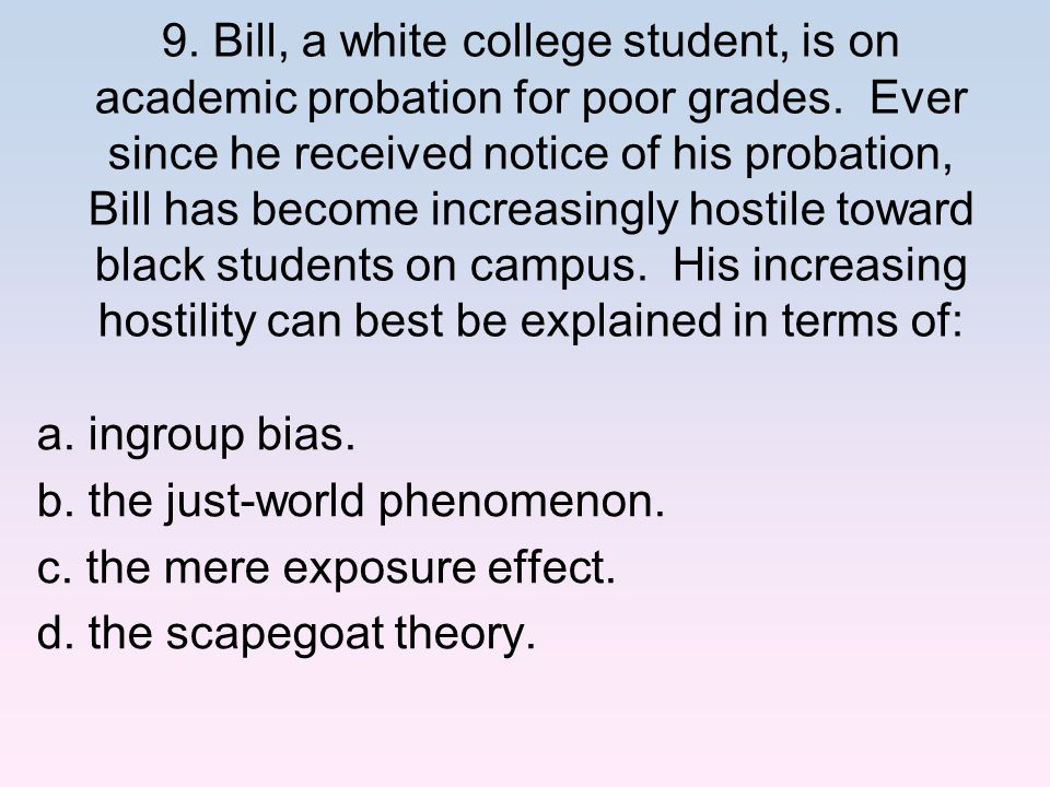b. the just-world phenomenon. c. the mere exposure effect.