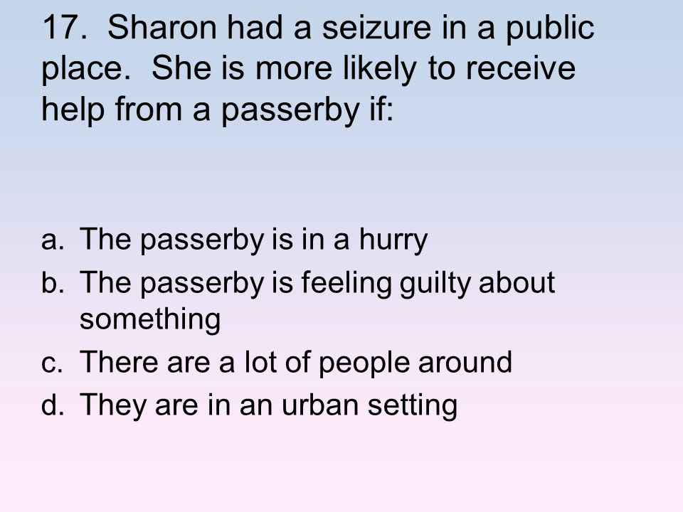 17. Sharon had a seizure in a public place