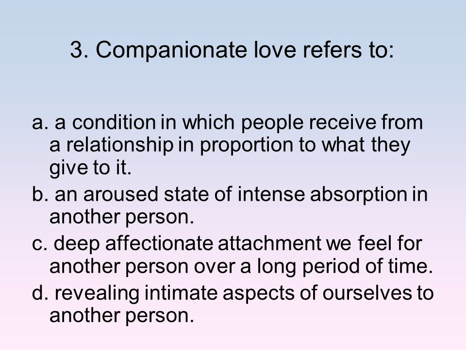 3. Companionate love refers to: