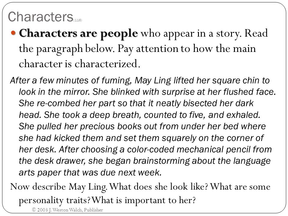 Characters(116) Characters are people who appear in a story. Read the paragraph below. Pay attention to how the main character is characterized.