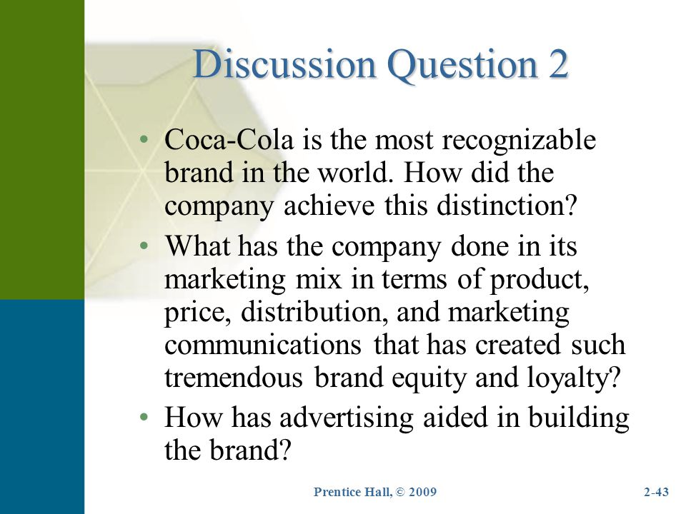 Discussion Question 2 Coca-Cola is the most recognizable brand in the world. How did the company achieve this distinction