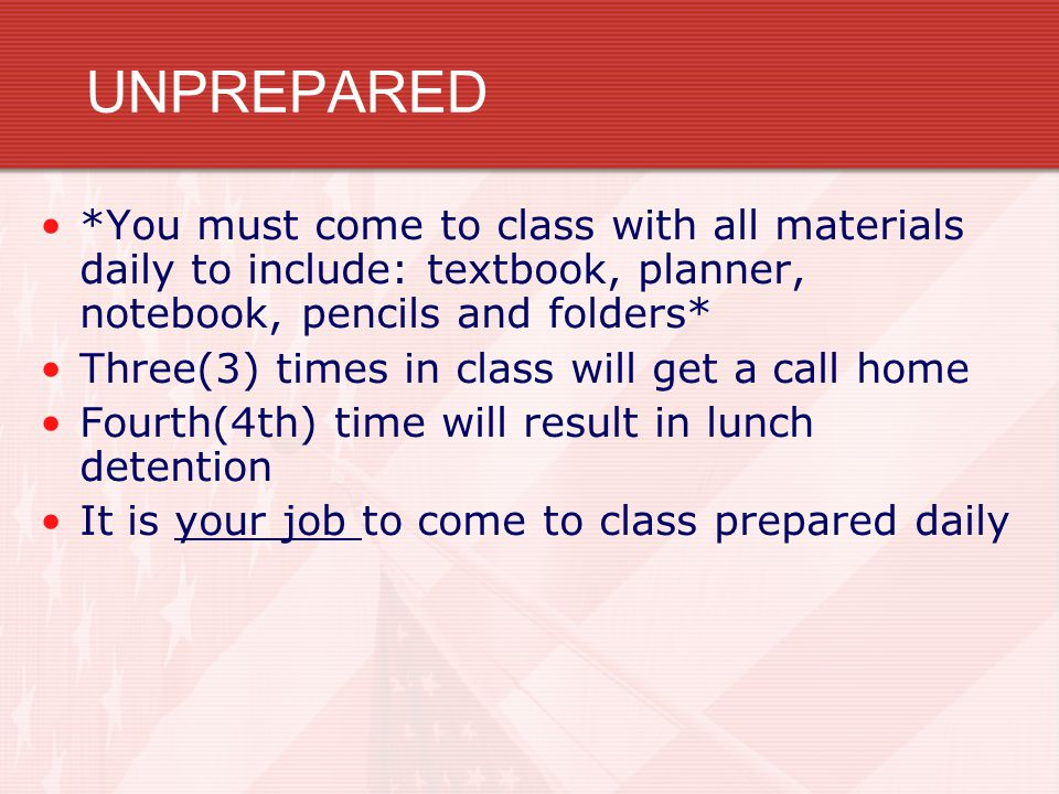 UNPREPARED *You must come to class with all materials daily to include: textbook, planner, notebook, pencils and folders*
