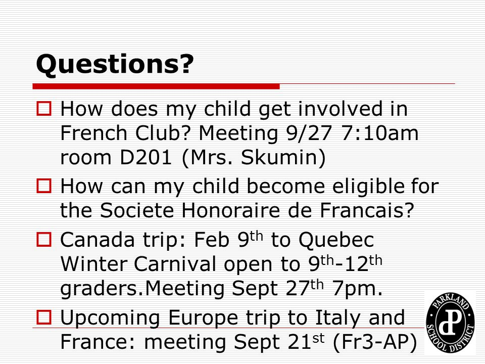 Questions How does my child get involved in French Club Meeting 9/27 7:10am room D201 (Mrs. Skumin)
